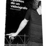 "Entrevista: Ruben Pouquette autor del libro ""APUNTES DE UN VIDEOGRAFO"""